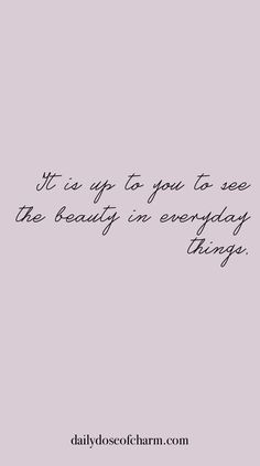 It is up to you to see the beauty in everyday things. daily dose of charm sunday… It is up to you to see the beauty in everyday things. daily dose of charm sunday quotes Favorite Quotes, Best Quotes, Love Quotes, Grey Quotes, Pink Quotes, Positive Quotes, Motivational Quotes, Inspirational Quotes, Positive Thoughts