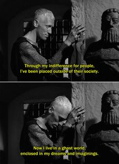 ― The Seventh Seal (1957)Block:Through my indifference for people, I've been placed outside of their society. Now I live in a ghost world, enclosed in my dreams and imaginings.