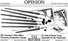 Clipping found in The Los Angeles Times in Los Angeles, California on 09 Dec 1984, Sun. Nancy Ohanian LA Times Opinion Tax Reform Editorial Illustration Dec. 9, 1984 OPINION Cos Angeles Slimes JL XI 1 Editorials AnalysisComment Sunday, December 9, 1984 Part V The Treasury's Plan Offers Necessary, Progressive Change By Charles R. Morris NEW YORK income brackets. Ov