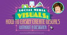 Social Media Visuals: How to Easily Create Visuals Without a Designer : Social Media Examiner