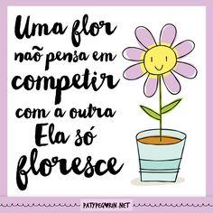 """""""Uma flor não pensa em competir com a outra ela só floresce""""  Como transformar a concorrência em aliada do seu negócio do coração - http://patypegorin.net/concorrencia"""