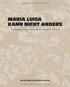 Maria Luisa kann nicht anders: Von Platterbsen, weißen Trüffeln und einer Messerspitze Wahnsinn von Judith Stoletzky http://www.amazon.de/dp/3938100672/ref=cm_sw_r_pi_dp_hjHXub1HPRMRM