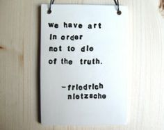 We Have to Die in Order From the Truth Not Art