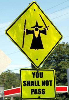 You Shall Not Pass!  Lord of the rings jokes.