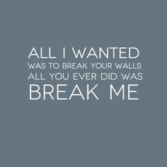 """""""All I wanted was to break your walls. All you ever did was break me."""" Miley Cyrus-Wrecking Ball Lyrics #lyrics #MileyCyrus"""