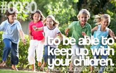 A reason to be fit? To keep up with the kids!