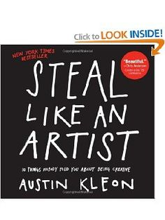 Amazon.com: Steal Like an Artist: 10 Things Nobody Told You About Being Creative (9780761169253): Austin Kleon: Books