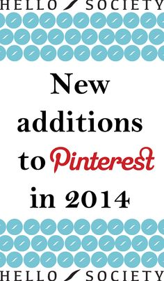 New additions to Pinterest in 2014 | HelloSociety Blog