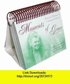 Moments of Grace - from the writings of Catherine Doherty (9780921440567) Catherine De Hueck Doherty , ISBN-10: 0921440561  , ISBN-13: 978-0921440567 ,  , tutorials , pdf , ebook , torrent , downloads , rapidshare , filesonic , hotfile , megaupload , fileserve