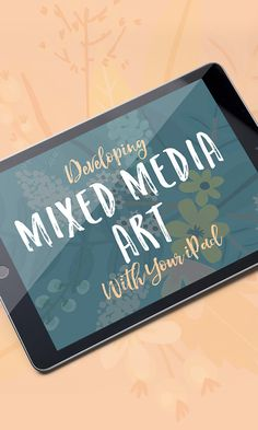 Developing Mixed Media Art With Your iPad developing