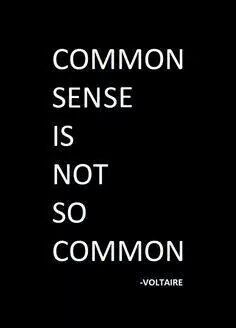 Common sense is not so common. - Voltaire, 1694-1778. One of the outstanding figures of the Enlightenment era, he was a writer, historian and philosopher famous for his wit, his attacks on the established Catholic Church, and his support of freedom of speech and thought.