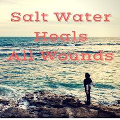 Salt Water heals all wounds | jaycimay