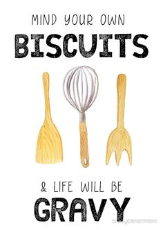 Kitchen Humor - Mind Your Biscuits: available as t shirt, hoodie, graphic tee, stickers,  phone cases, prints, cards, posters, home décor, pillows, totes, laptop skins, duvets, coffee mugs, travel mugs, leggings, pencil skirts, scarves, tablet cases, bags, notebooks, journals, canvases, metal prints, drawstring bags, phone wallets, contrast tanks, Chiffon tops, graphic t shirt dress, a-line dress, wall tapestry, clocks, acrylic block, slaps