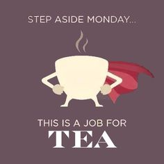 Step aside Monday - this is a job for TEA!