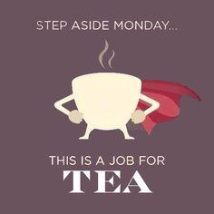 Hazte a un lado lunes... esto es un trabajo para el TÉ