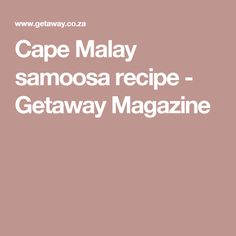 Cape Malay samoosa recipe - Getaway Magazine
