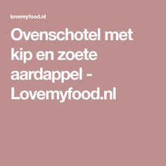 Ovenschotel met kip en zoete aardappel - Lovemyfood.nl I Love Food, A Food, Good Food, Food And Drink, Sweet Potato Recipes, Healthy Weight Loss, Low Carb Recipes, Easy Meals, Lunch