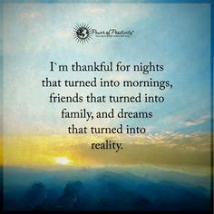 I am thankful for nights that turned into mornings, friends that turned into family and