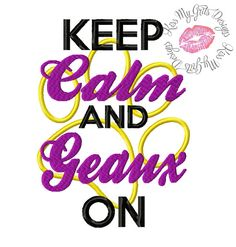 Keep Calm and Geaux On Machine Embroidery Applique Design