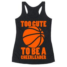 Too Cute To Be a Cheerleader (Basketball) - Everyone knows that the girls on the basketball court are way hotter than the girls on the sidelines! Get sassy with this cute basketball shirt and shoot some hoops!