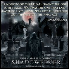 """""""I understood that Death wasn't the one to be feared. War was the one that laid waste to lives. Death was just the cleanup guy, the janitor, the final act. Best Quotes From Books, Favorite Book Quotes, Celtic Heroes, Fever Series, Paranormal Romance Series, Karen Marie Moning, Fantastic Quotes, Book Trailers, Author Quotes"""