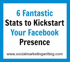 6 Fantastic Stats to Kickstart Your Facebook Presence http://socialmarketingwriting.com/6-fantastic-stats-to-kickstart-your-facebook-presence/