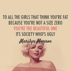 Size zero is like being purposely anorexic, listen to the girl who was known as the most beautiful woman of decade, not because she had long hair, size zero body or a thigh gap, but because she had confidence.