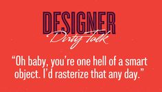 Designer Dirty Talk- haha - now if anyone else would know what I was saying! lol