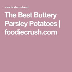 The Best Buttery Parsley Potatoes | foodiecrush.com