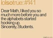 So true. Now I'll be taking remedial classes for Algebra when I start college this Fall..