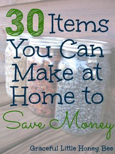 his is one area where I could really improve personally, especially when it comes to buying oatmeal for the kids. Here is a fantastic list of 30 items (with recipes) that you can make yourself to save money.
