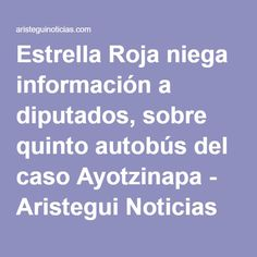 Estrella Roja niega información a diputados, sobre quinto autobús del caso Ayotzinapa - Aristegui Noticias