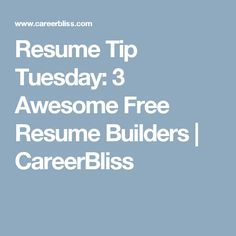 Resume Tip Tuesday: 3 Awesome Free Resume Builders | CareerBliss