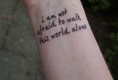 """I am not afraid to walk this world alone."""
