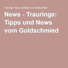 News - Trauringe: Tipps und News vom Goldschmied