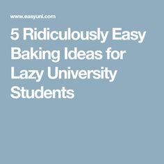 5 Ridiculously Easy Baking Ideas for Lazy University Students