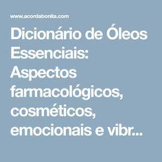 Dicionário de Óleos Essenciais: Aspectos farmacológicos, cosméticos, emocionais e vibracionais