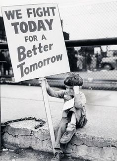We fight today for a better tomorrow.