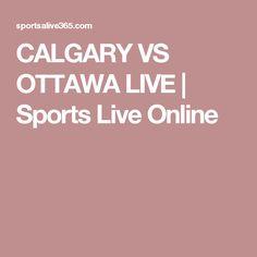 CALGARY VS OTTAWA LIVE | Sports Live Online