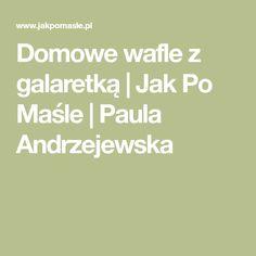 Domowe wafle z galaretką   Jak Po Maśle   Paula Andrzejewska