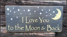 I Love You To The Moon And Back, Wooden Signs, Nursery, Baby, Primitive, Rustic, Distressed, Wood Signs