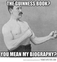 Overly manly man did it all…