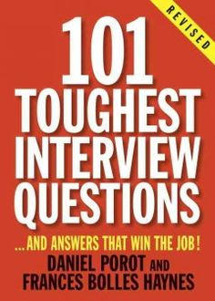 101 Toughest Interview Questions...And Answers that Win the Job!