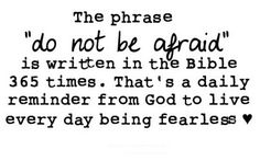 """""""do not be afraid """" mentioned 365 times in the Bible - daily reminder TRUST IN GOD!!!!"""