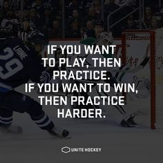 If you want to play, then practice. If you want to win, then practice harder. #Quote #Motivational #Hockey #UniteHockey