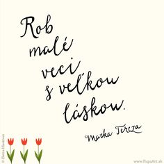 Rob malé veci s veľkou láskou. True Words, Hand Lettering, Bible, Wisdom, Letters, Quotes, Blog, Beautiful, Biblia