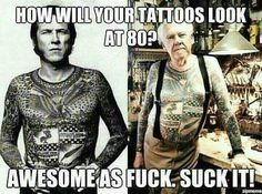 I don't have any tattoos, but this is for those people out there that have them and have to deal with people complaining about them. You're welcome :)