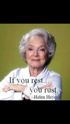 If you rest, you rust
