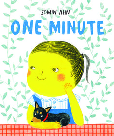 One Minute Written and Illustrated by Somin Ahn Chronicle Books 11/15/2016 9781452155647