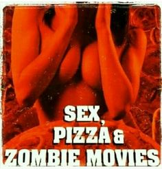 Sex, pizza and zombie movies